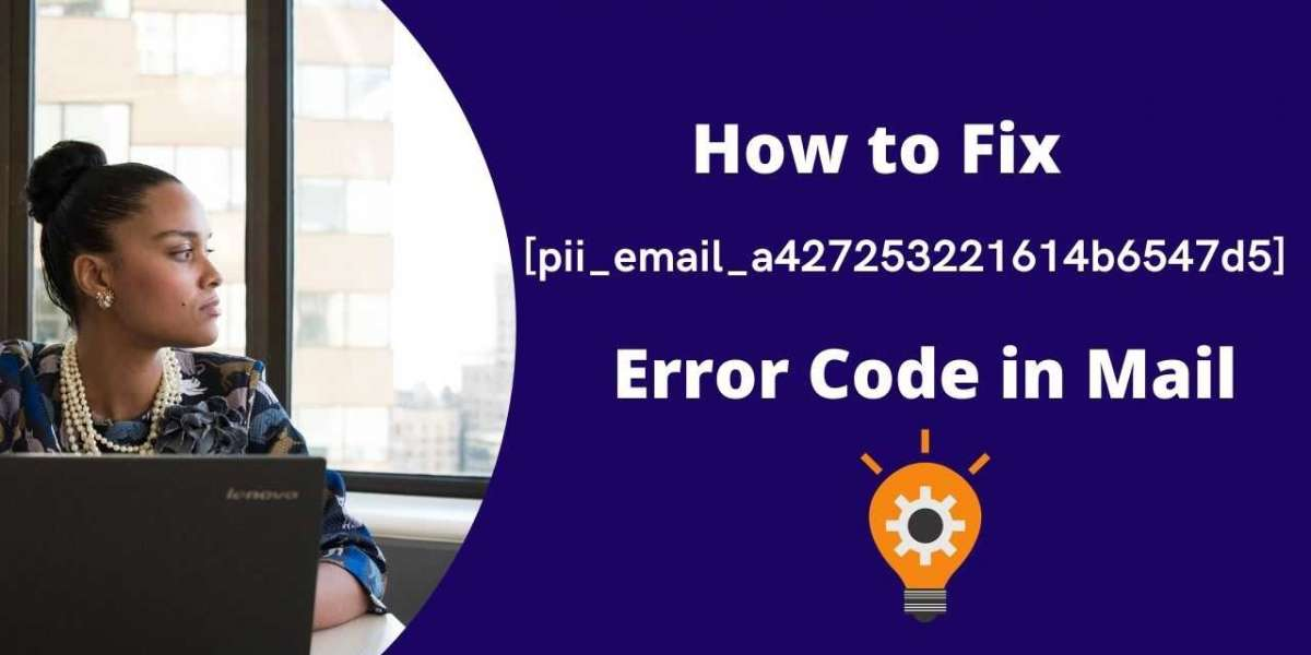 [pii_email_a427253221614b6547d5] Error Code and How to Fix It